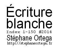 Ecriture blanche 2014 cartel Stéphane Ortega