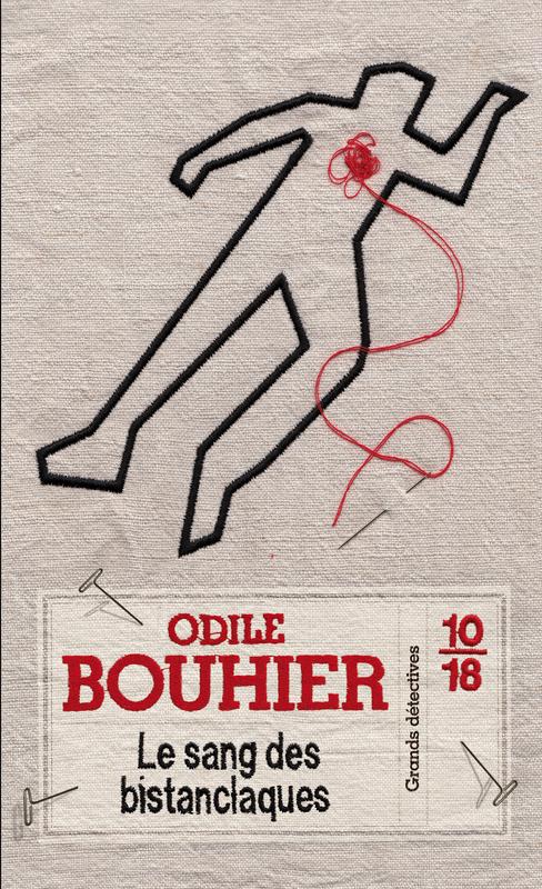 Prix « Sud Ouest » - Lire en poche du polar : Le Sang des bistanclaques / Odile Bouhier ; éd 10/18