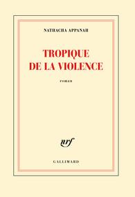 Nathacha Appanah - Tropique de la violence - Gallimard