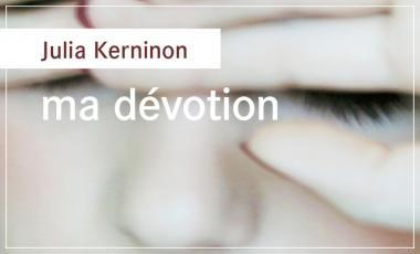Ma dévotion - Julian Kerninon