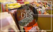 L'HEURE DES HISTOIRES MUSICALE