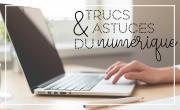 Trucs & Astuces du numérique